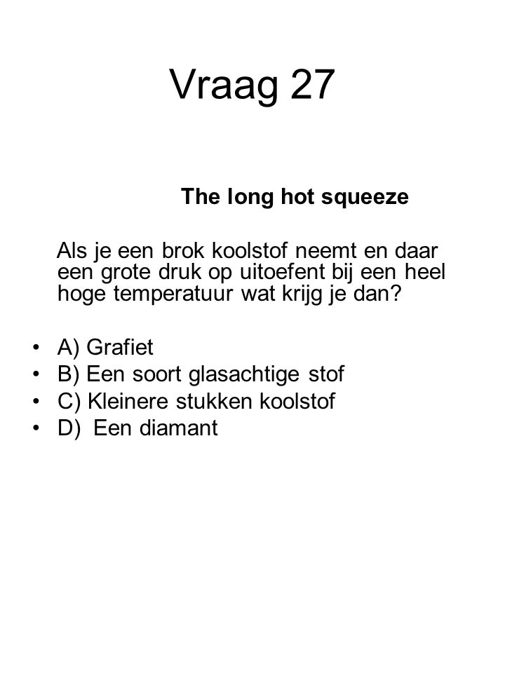 Vraag 27 The long hot squeeze