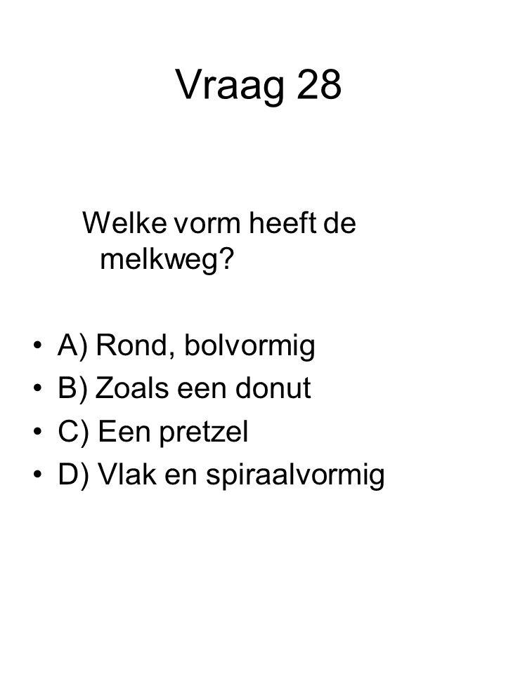 Vraag 28 Welke vorm heeft de melkweg A) Rond, bolvormig
