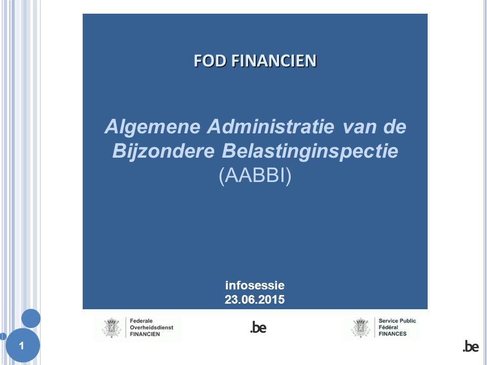 FOD FINANCIEN Algemene Administratie van de Bijzondere Belastinginspectie (AABBI) infosessie 23.06.2015
