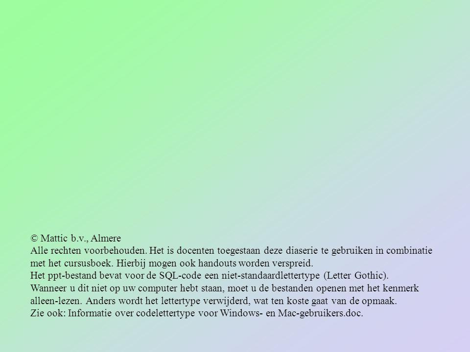 © Mattic b.v., Almere Alle rechten voorbehouden. Het is docenten toegestaan deze diaserie te gebruiken in combinatie.