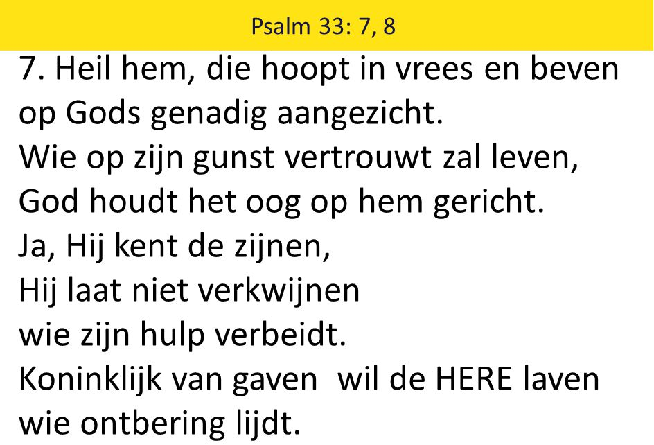 7. Heil hem, die hoopt in vrees en beven op Gods genadig aangezicht.