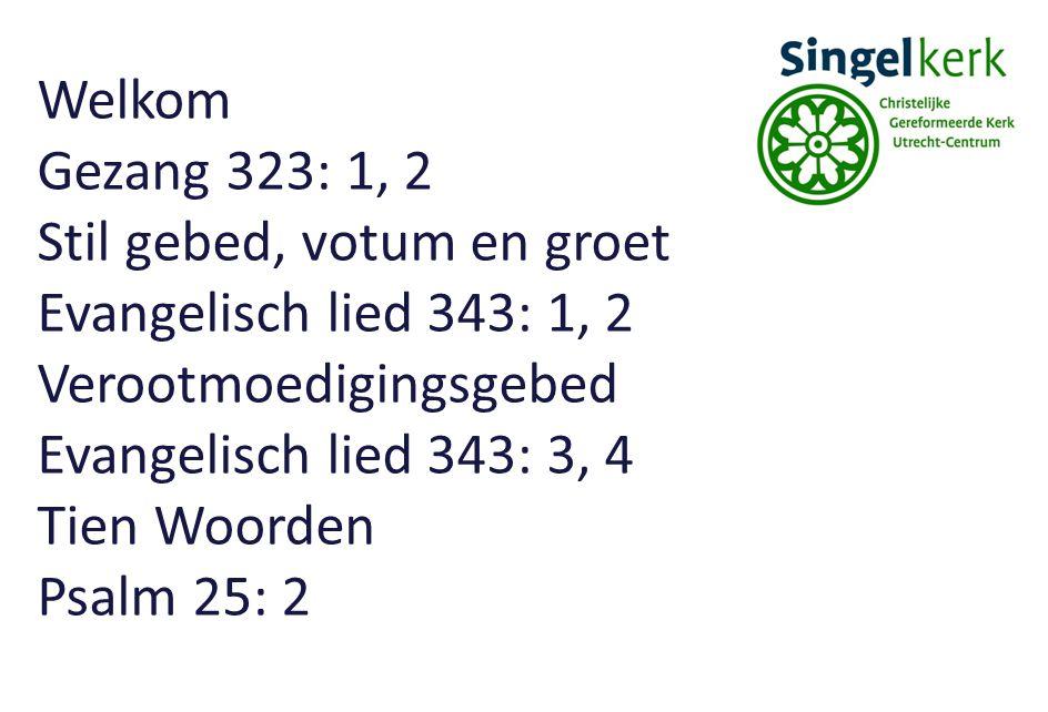 Welkom Gezang 323: 1, 2. Stil gebed, votum en groet. Evangelisch lied 343: 1, 2. Verootmoedigingsgebed.
