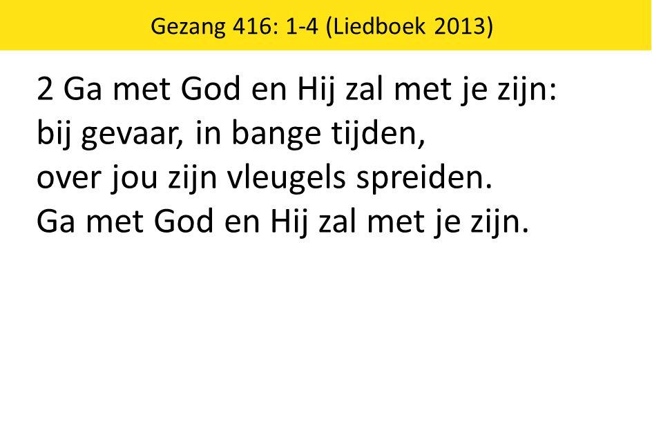 2 Ga met God en Hij zal met je zijn: bij gevaar, in bange tijden,