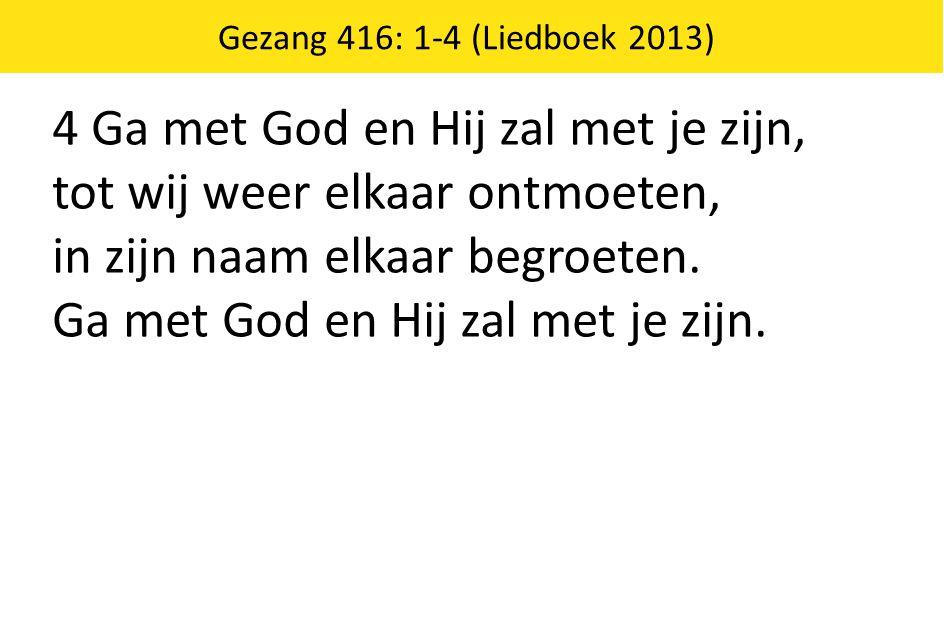 4 Ga met God en Hij zal met je zijn, tot wij weer elkaar ontmoeten,