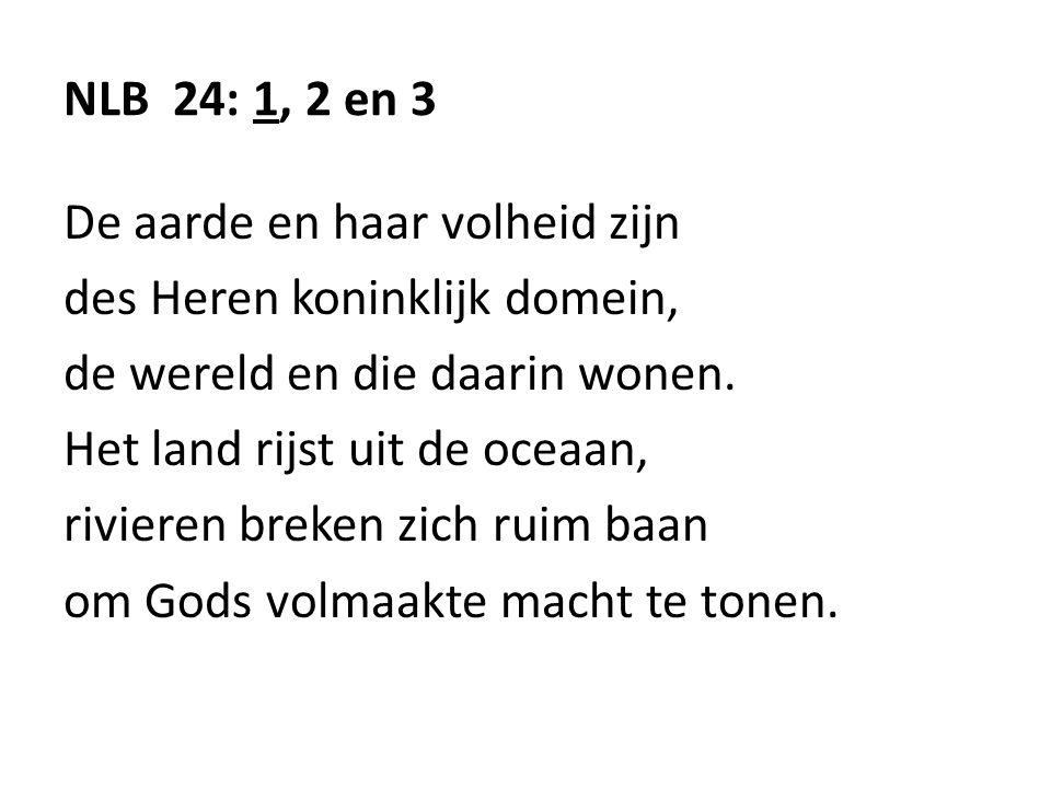 NLB 24: 1, 2 en 3 De aarde en haar volheid zijn. des Heren koninklijk domein, de wereld en die daarin wonen.