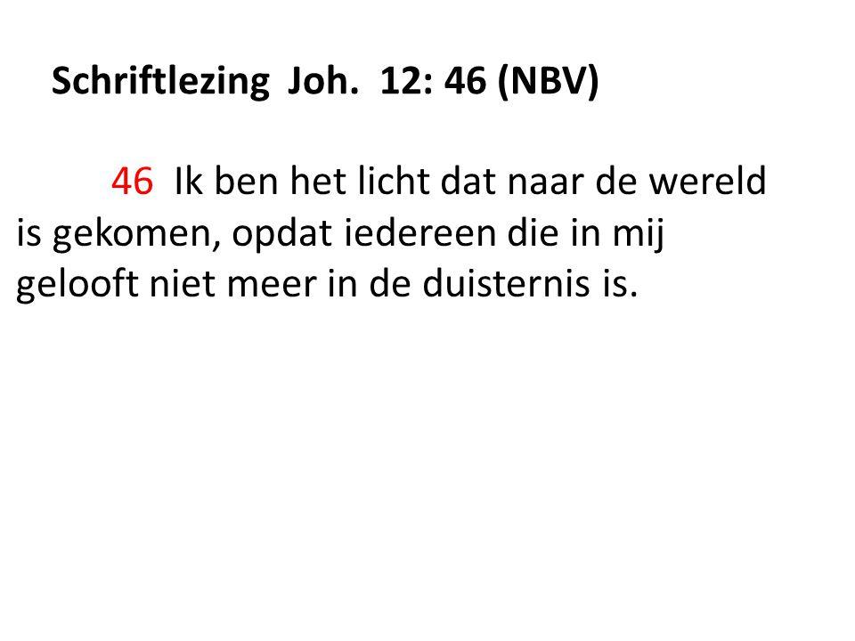 Schriftlezing Joh. 12: 46 (NBV)