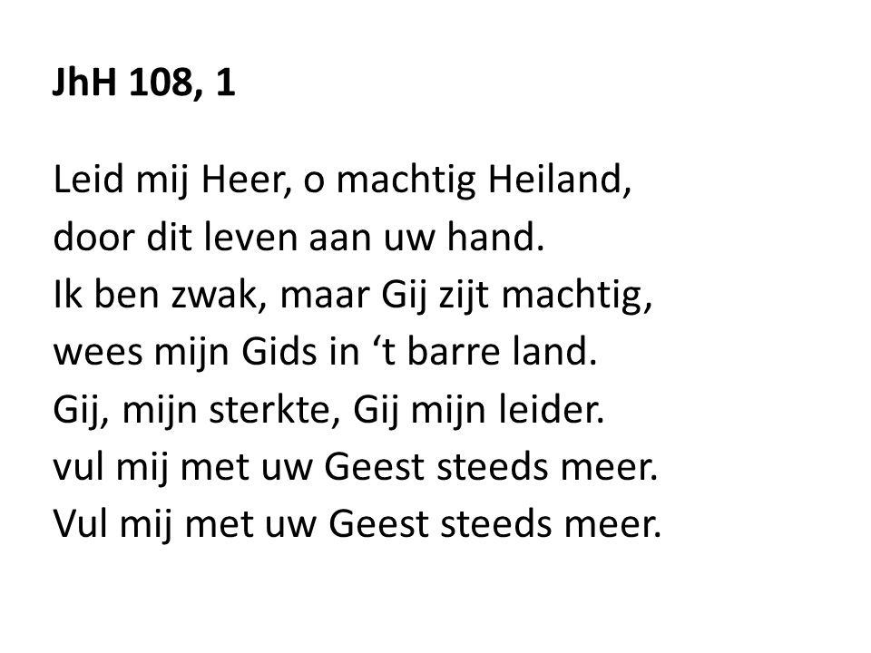 JhH 108, 1 Leid mij Heer, o machtig Heiland, door dit leven aan uw hand. Ik ben zwak, maar Gij zijt machtig,