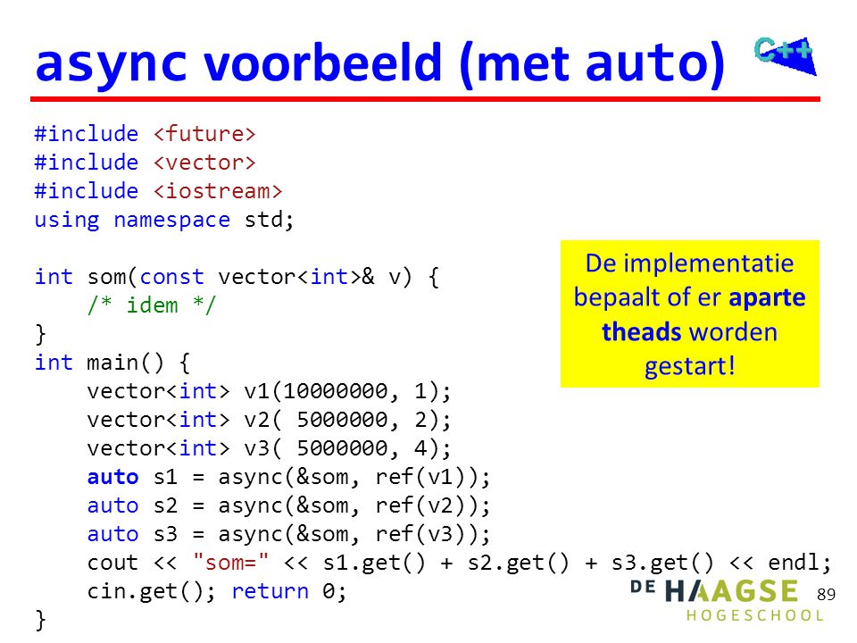 async voorbeeld #include <future> #include <vector> #include <iostream> using namespace std; int som(const vector<int>& v) {