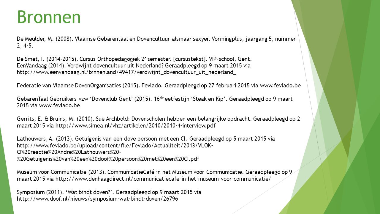 Bronnen De Meulder, M. (2008). Vlaamse Gebarentaal en Dovencultuur alsmaar sexyer. Vormingplus, jaargang 5, nummer 2, 4-5.