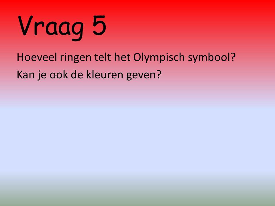 Vraag 5 Hoeveel ringen telt het Olympisch symbool Kan je ook de kleuren geven