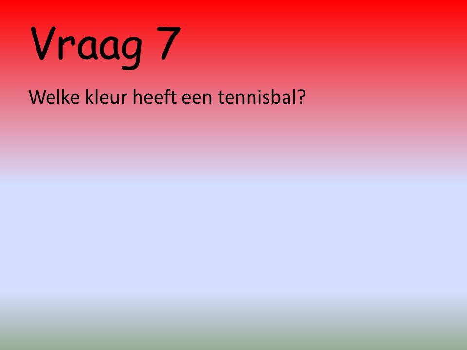 Vraag 7 Welke kleur heeft een tennisbal