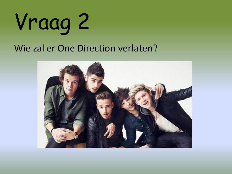 Vraag 2 Wie zal er One Direction verlaten