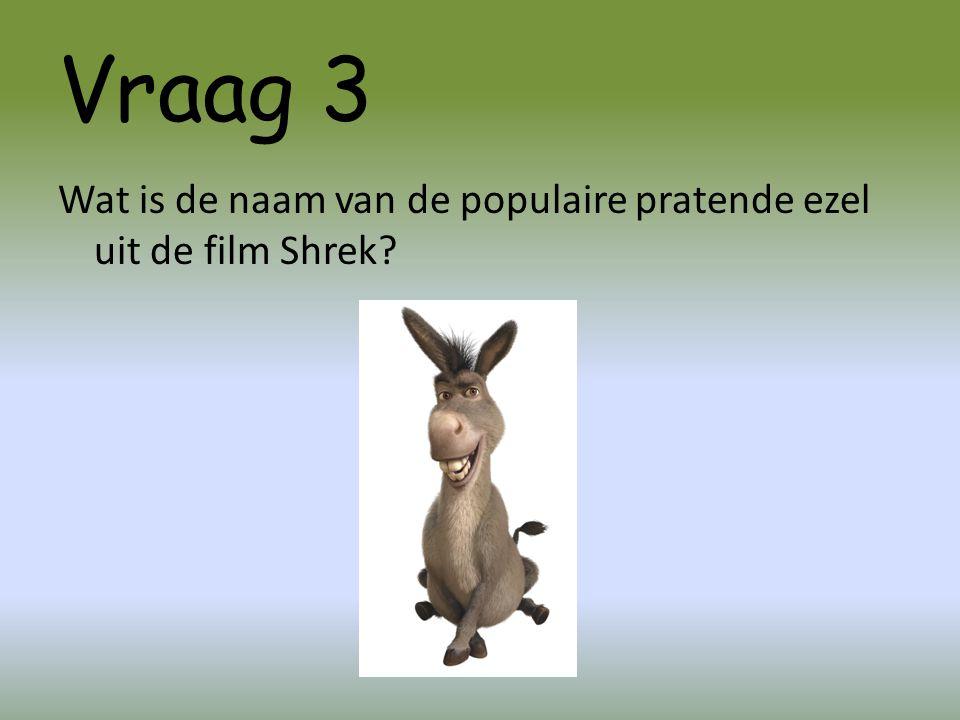 Vraag 3 Wat is de naam van de populaire pratende ezel uit de film Shrek