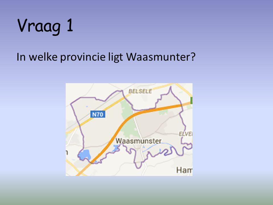 Vraag 1 In welke provincie ligt Waasmunter
