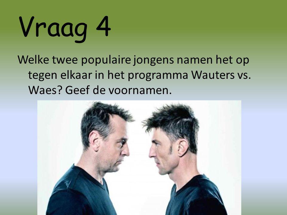 Vraag 4 Welke twee populaire jongens namen het op tegen elkaar in het programma Wauters vs.