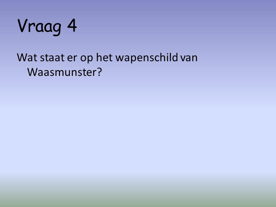 Vraag 4 Wat staat er op het wapenschild van Waasmunster
