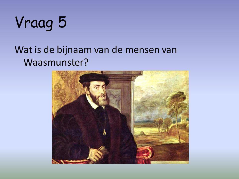 Vraag 5 Wat is de bijnaam van de mensen van Waasmunster