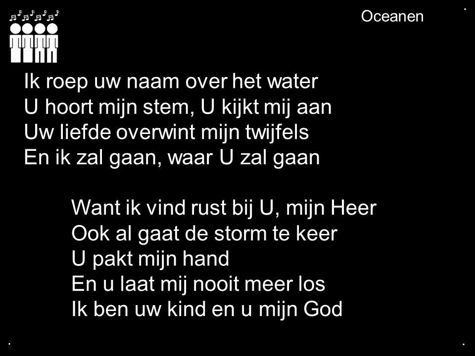 Ik roep uw naam over het water U hoort mijn stem, U kijkt mij aan