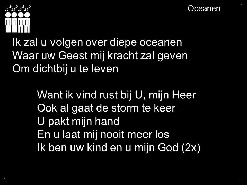 Ik zal u volgen over diepe oceanen Waar uw Geest mij kracht zal geven