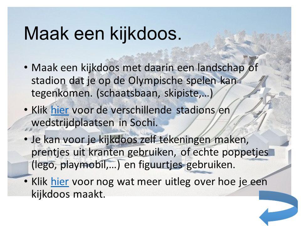 Maak een kijkdoos. Maak een kijkdoos met daarin een landschap of stadion dat je op de Olympische spelen kan tegenkomen. (schaatsbaan, skipiste,…)