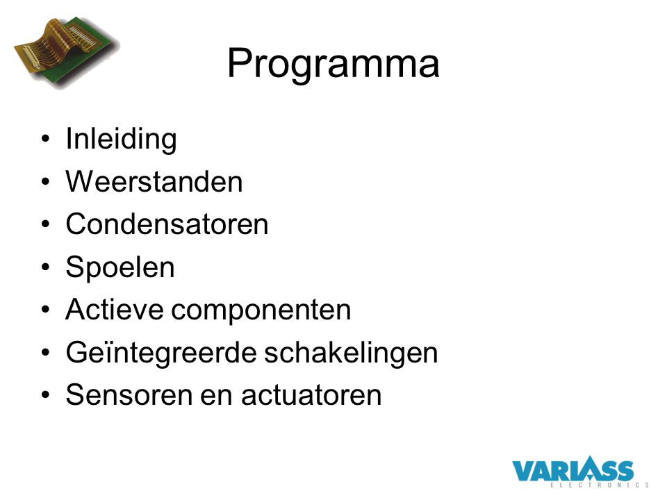 Programma Inleiding Weerstanden Condensatoren Spoelen
