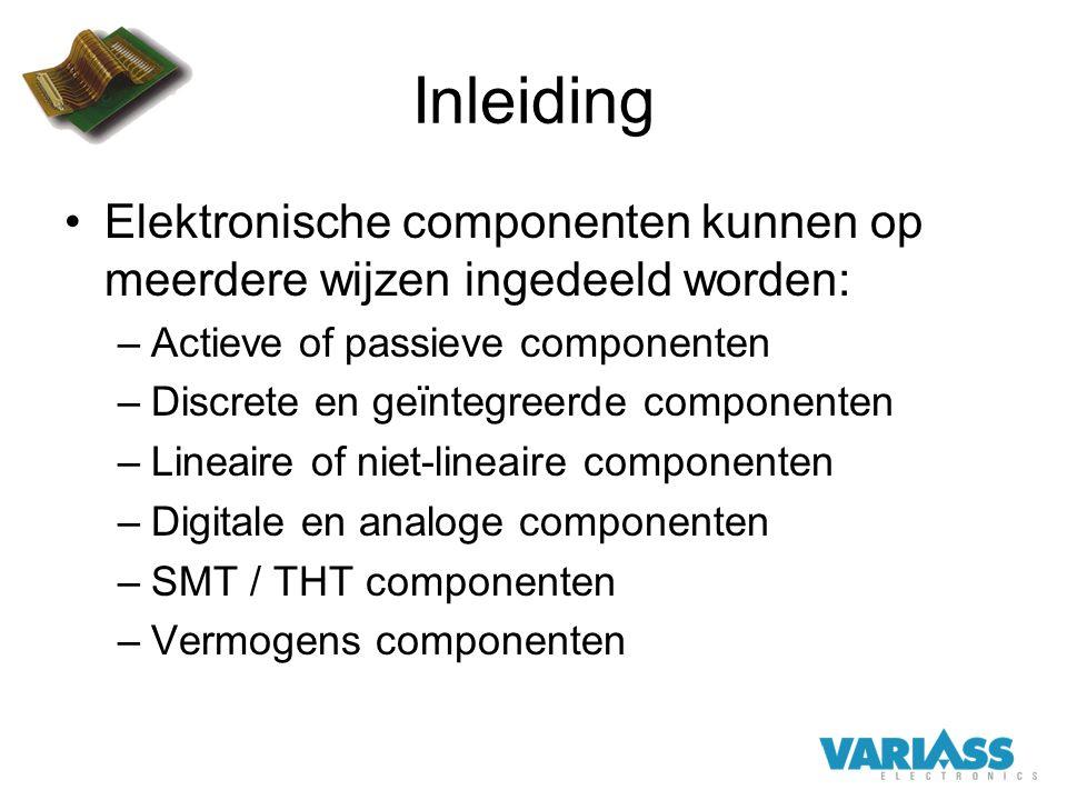 Inleiding Elektronische componenten kunnen op meerdere wijzen ingedeeld worden: Actieve of passieve componenten.