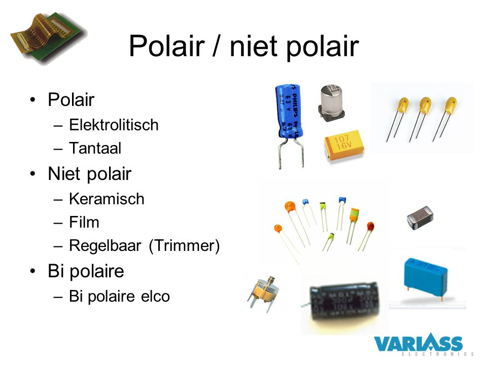 Polair / niet polair Polair Niet polair Bi polaire Elektrolitisch