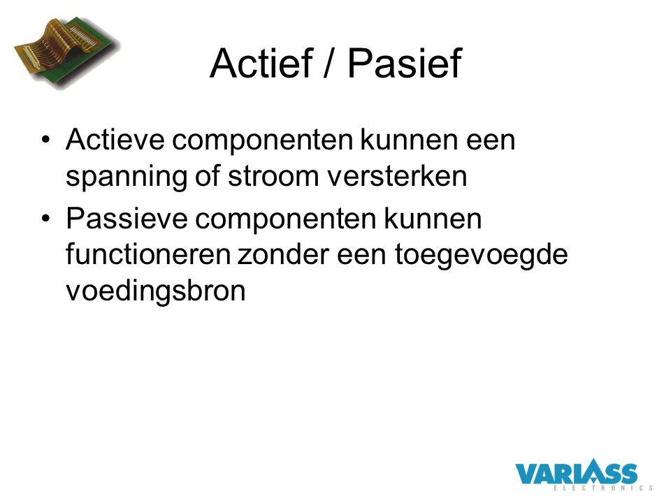 Actief / Pasief Actieve componenten kunnen een spanning of stroom versterken.