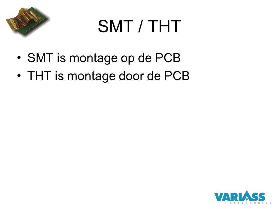 SMT / THT SMT is montage op de PCB THT is montage door de PCB