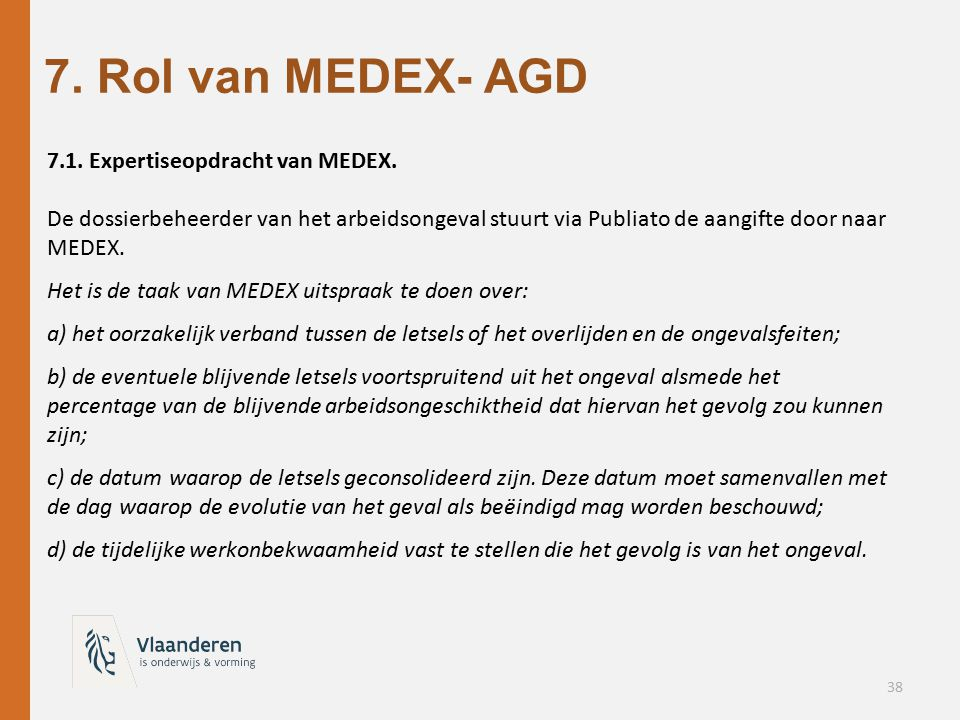 7. Rol van MEDEX- AGD 7.1. Expertiseopdracht van MEDEX. De dossierbeheerder van het arbeidsongeval stuurt via Publiato de aangifte door naar MEDEX.