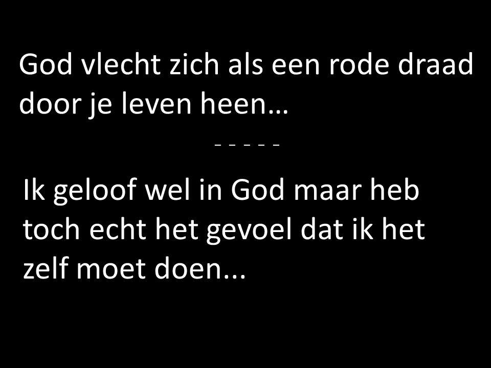 God vlecht zich als een rode draad door je leven heen…