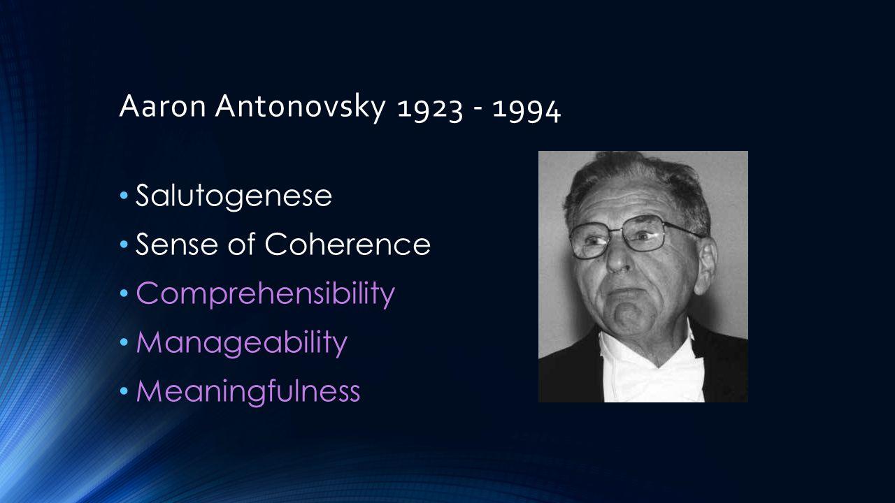 Aaron Antonovsky 1923 - 1994 Salutogenese Sense of Coherence