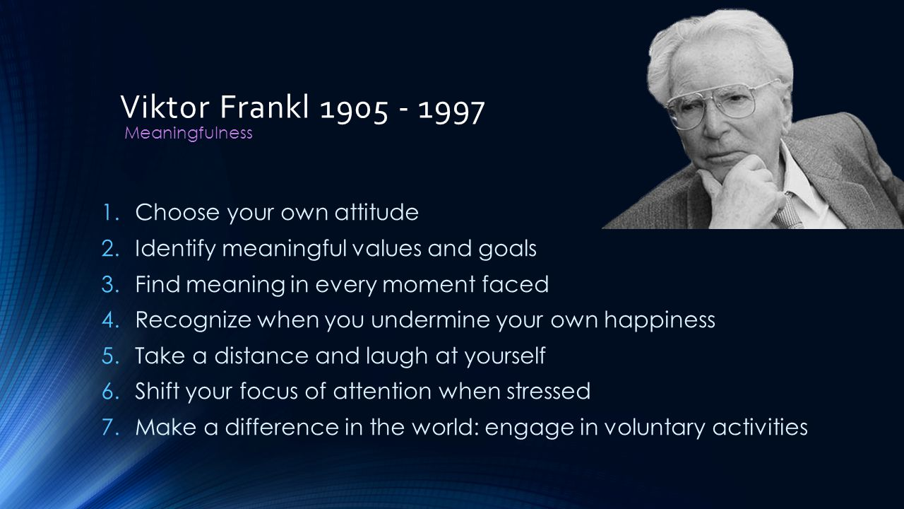Viktor Frankl 1905 - 1997 Choose your own attitude