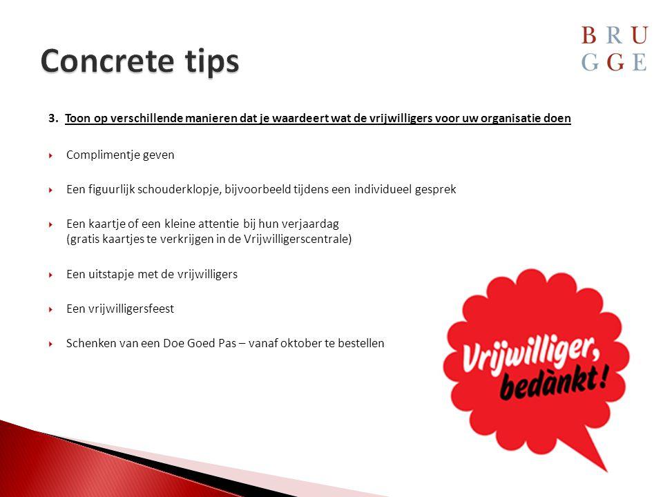 Concrete tips Toon op verschillende manieren dat je waardeert wat de vrijwilligers voor uw organisatie doen.