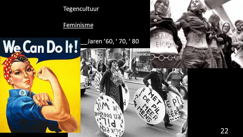 Tegencultuur Feminisme Jaren '60, ' 70, ' 80