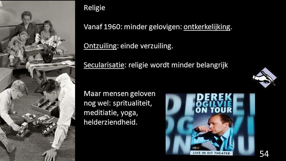 Religie Vanaf 1960: minder gelovigen: ontkerkelijking. Ontzuiling: einde verzuiling. Secularisatie: religie wordt minder belangrijk.