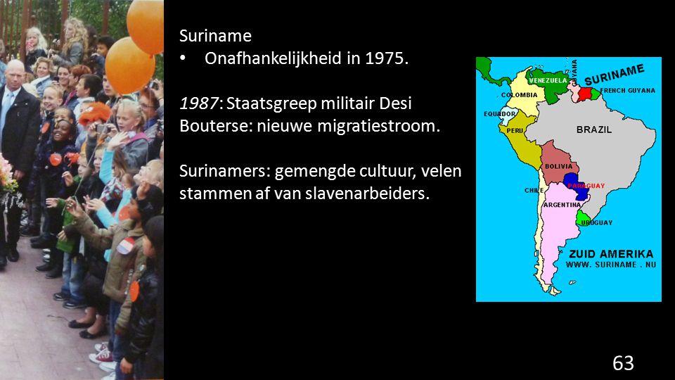 Suriname Onafhankelijkheid in 1975. 1987: Staatsgreep militair Desi Bouterse: nieuwe migratiestroom.