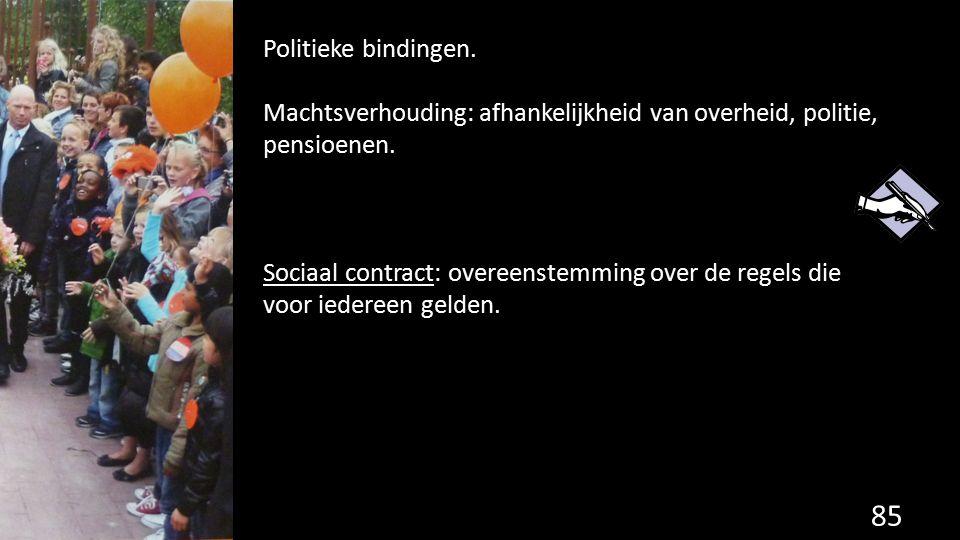 Politieke bindingen. Machtsverhouding: afhankelijkheid van overheid, politie, pensioenen.