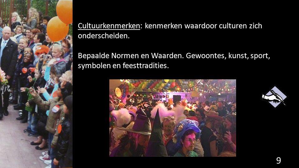 Cultuurkenmerken: kenmerken waardoor culturen zich onderscheiden.