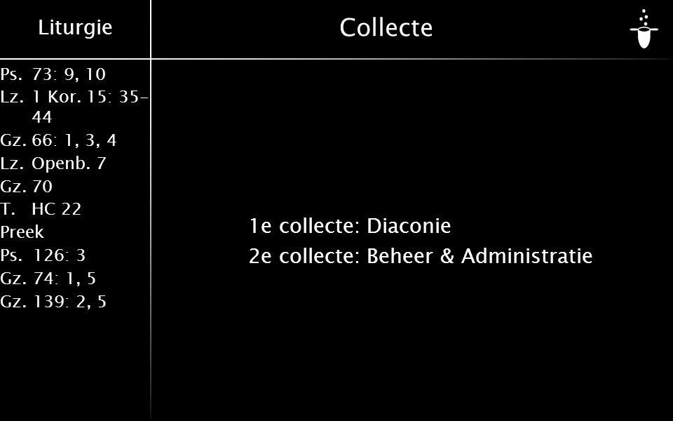 Collecte 1e collecte: Diaconie 2e collecte: Beheer & Administratie