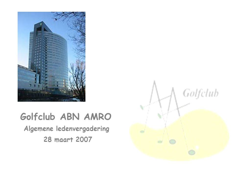 Golfclub ABN AMRO Algemene ledenvergadering 28 maart 2007