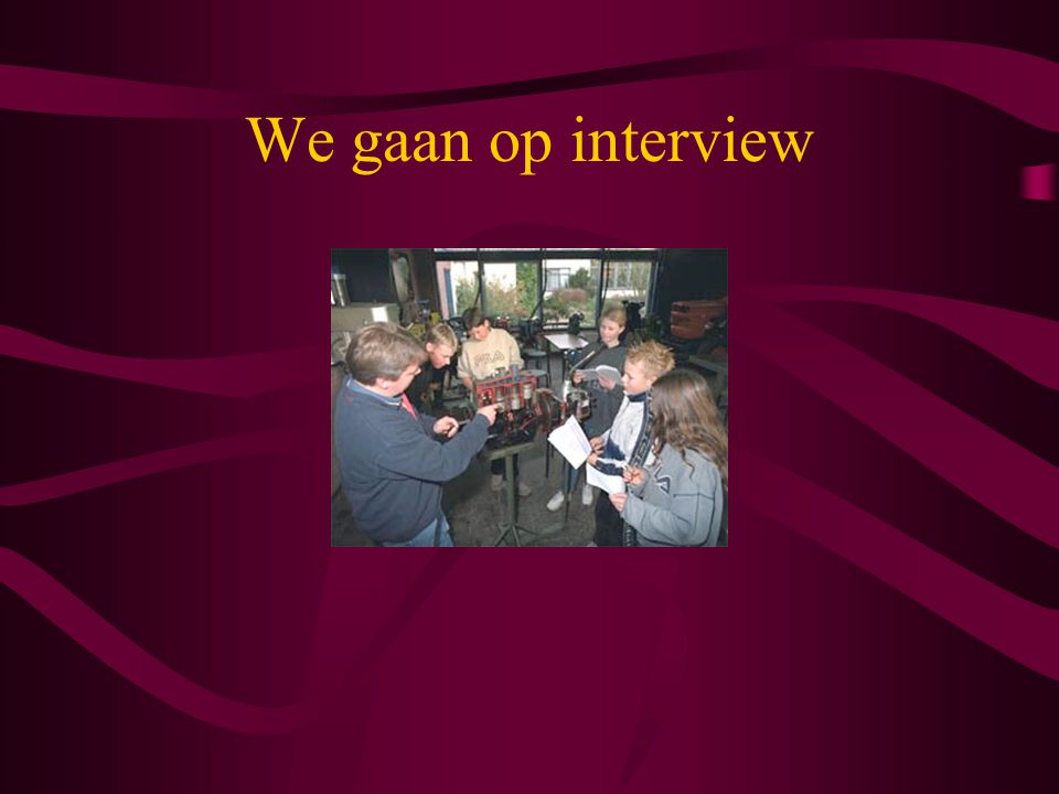 We gaan op interview