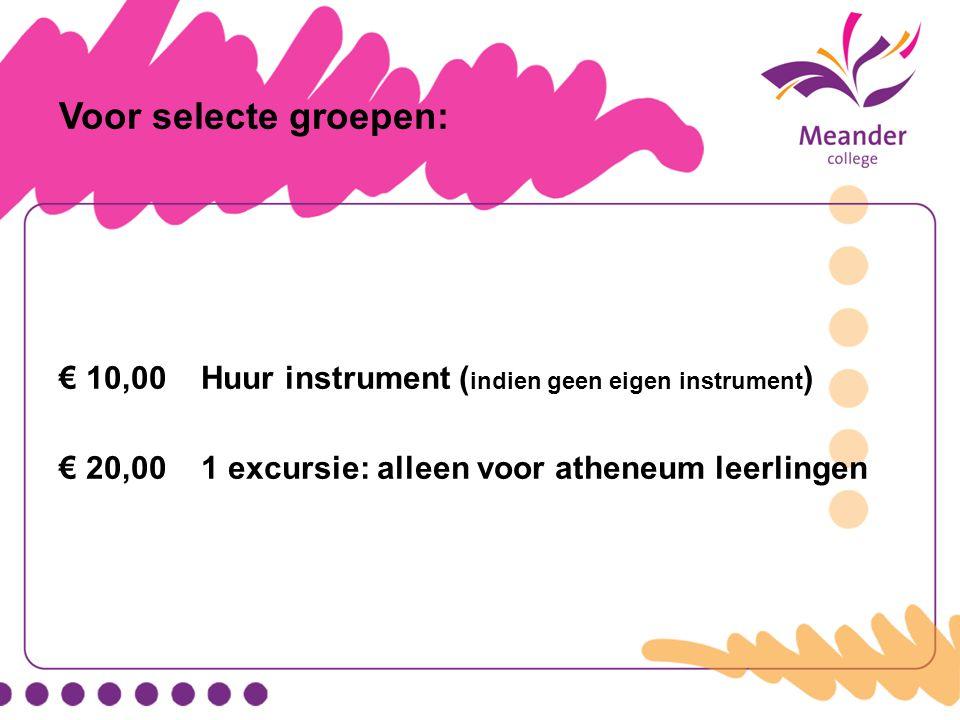 Voor selecte groepen: € 10,00 Huur instrument (indien geen eigen instrument) € 20,00 1 excursie: alleen voor atheneum leerlingen.