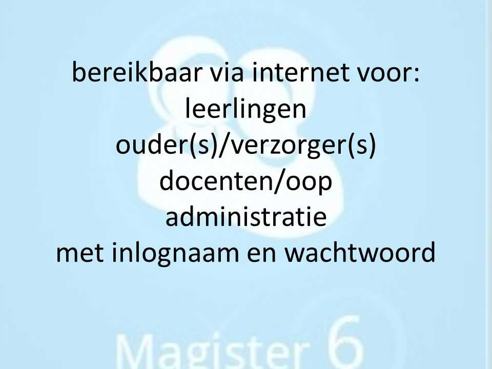 bereikbaar via internet voor: leerlingen ouder(s)/verzorger(s) docenten/oop administratie met inlognaam en wachtwoord