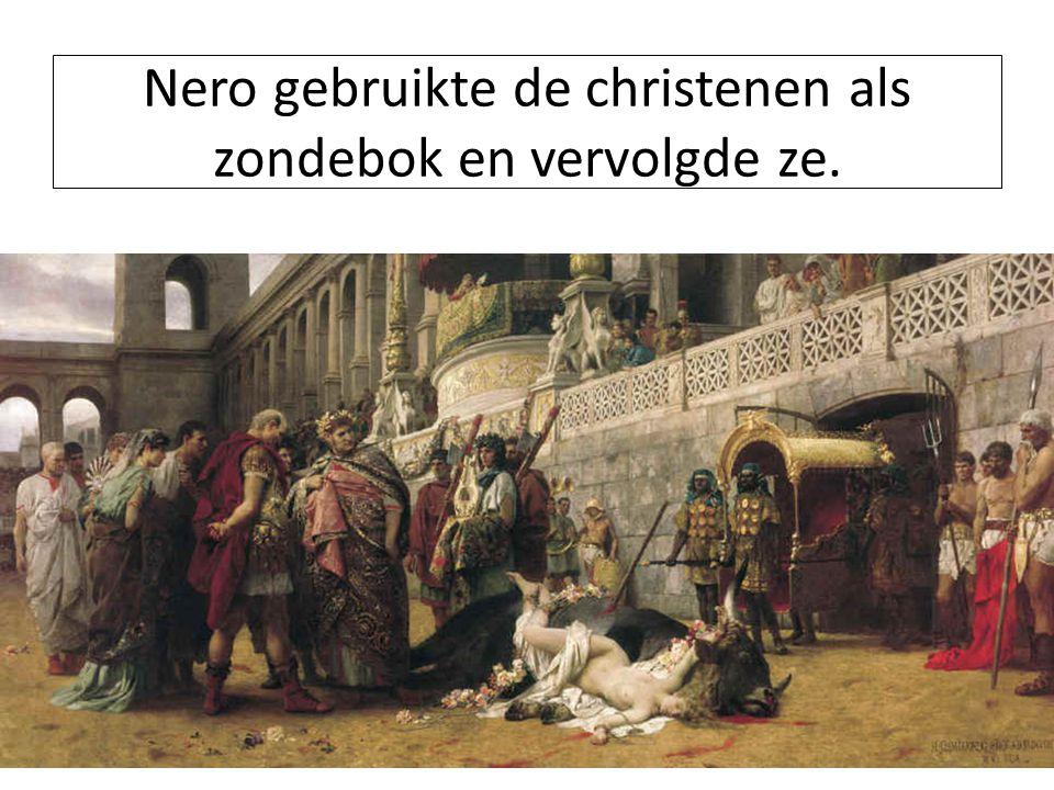 Nero gebruikte de christenen als zondebok en vervolgde ze.