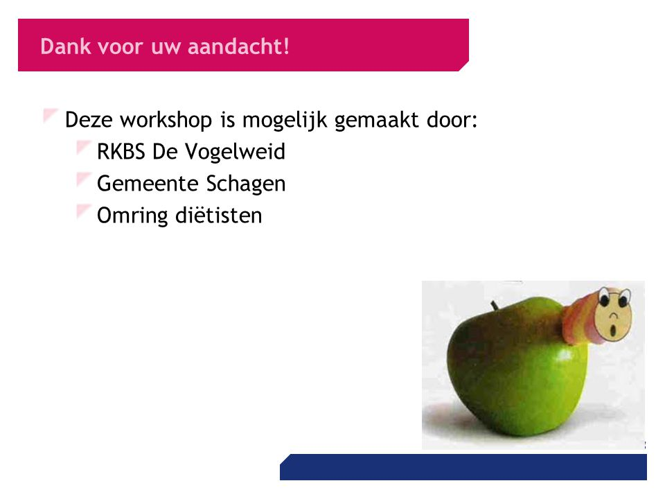Dank voor uw aandacht! Deze workshop is mogelijk gemaakt door: RKBS De Vogelweid. Gemeente Schagen.