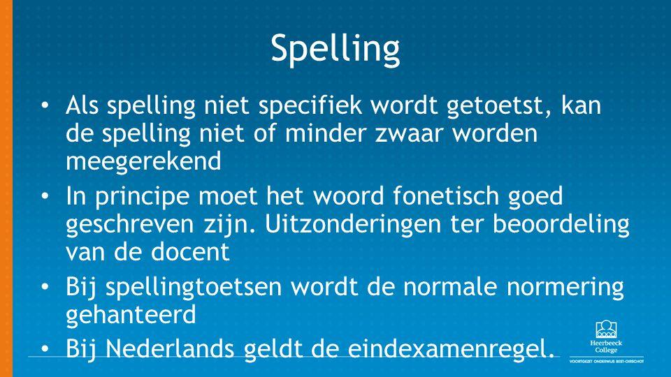 Spelling Als spelling niet specifiek wordt getoetst, kan de spelling niet of minder zwaar worden meegerekend.