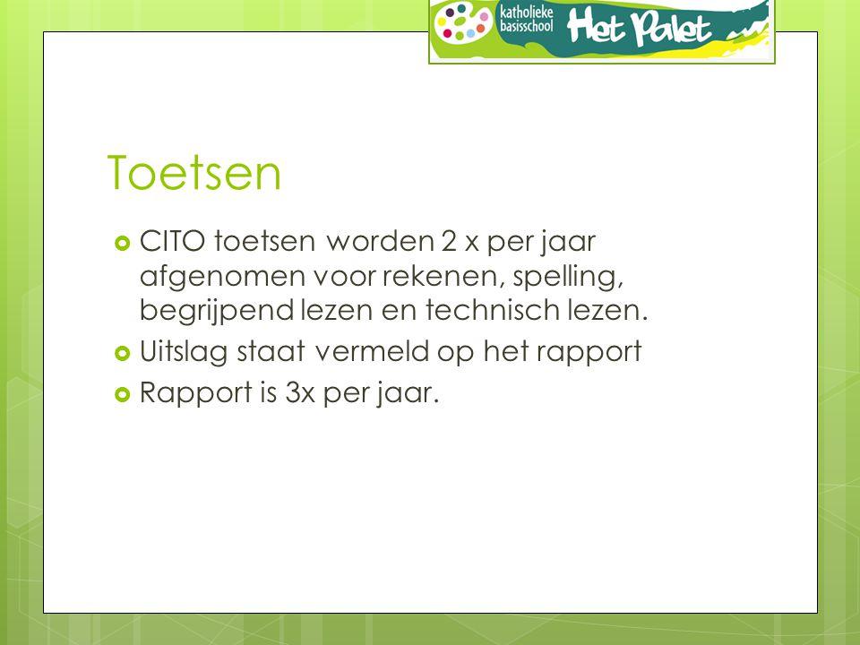 Toetsen CITO toetsen worden 2 x per jaar afgenomen voor rekenen, spelling, begrijpend lezen en technisch lezen.