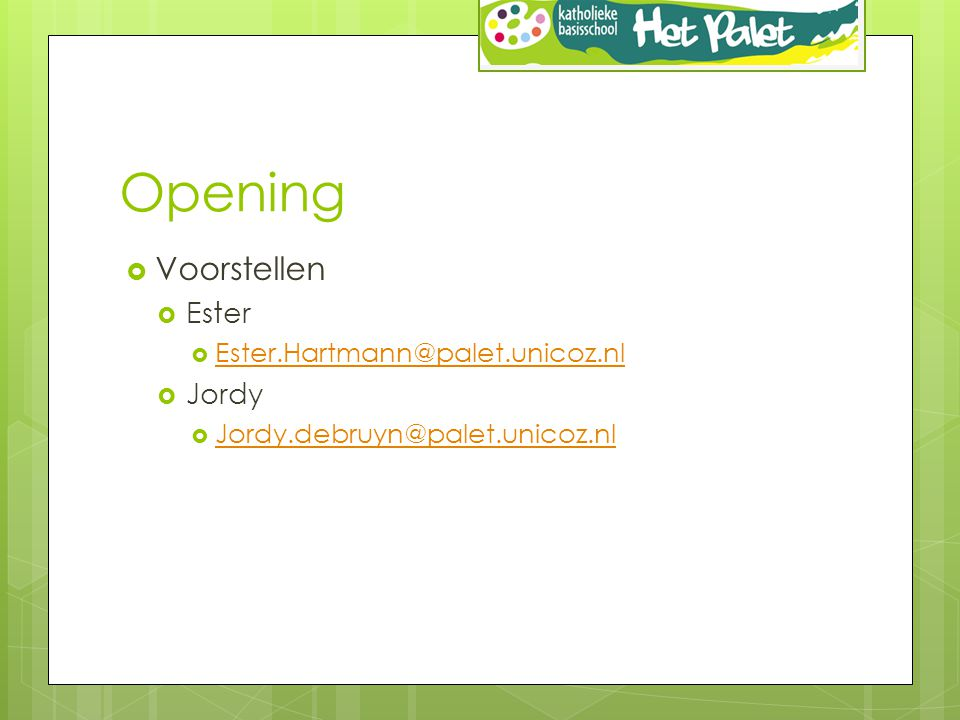 Opening Voorstellen Ester Jordy Ester.Hartmann@palet.unicoz.nl