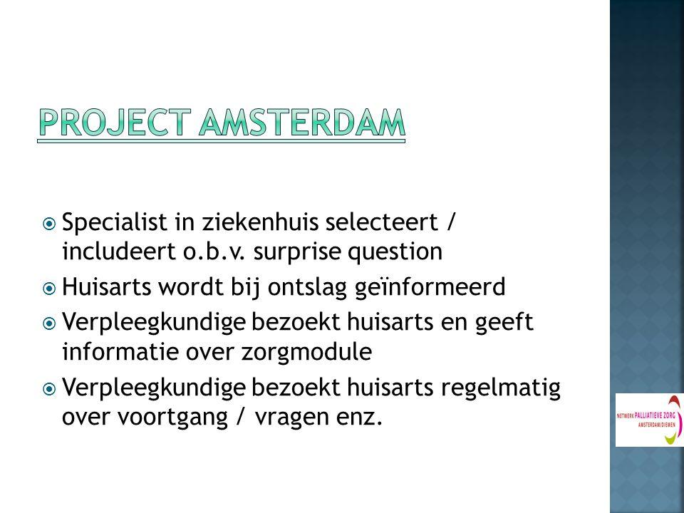 Project Amsterdam Specialist in ziekenhuis selecteert / includeert o.b.v. surprise question. Huisarts wordt bij ontslag geïnformeerd.